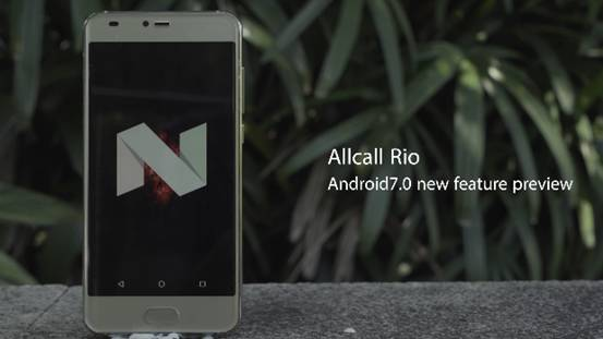 Allcall Rio Bring You Different Android 7.0 Nougat Features Experience